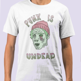 Punk Is Undead Dude – Unisex T Shirt – Punk t shirt – Mens and Womens, Zombie PUnk